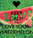 keep-calm-and-love-your-watermelon-1